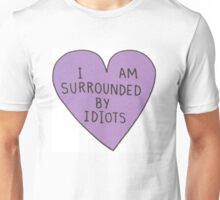 I am surrounded by idiots Unisex T-Shirt