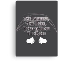The Biggest, The Best, Better Than The Rest Canvas Print
