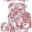 Go Hard or Go Home English Bulldog by Huebucket