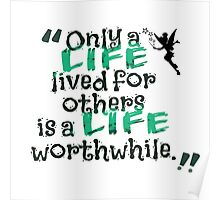 Only a Life Lived For Other is a Life Worthwhile Poster