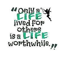 Only a Life Lived For Other is a Life Worthwhile Photographic Print