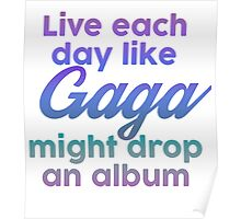 Live each day like Gaga might drop an album Poster