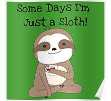Some Days I'm Just a Sloth Poster