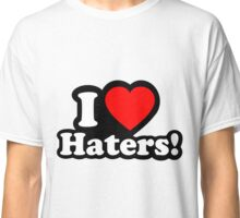 ICH LIEBE HATERS! Classic T-Shirt