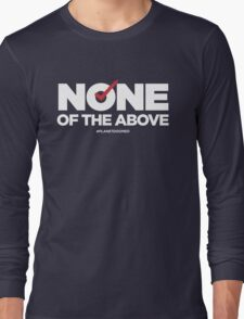 None of the Above Long Sleeve T-Shirt
