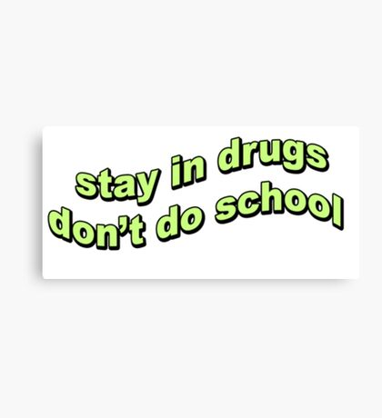 Stay in drugs, don't do school Canvas Print