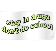 Stay in drugs, don't do school Poster