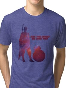 May the droid be with you Tri-blend T-Shirt