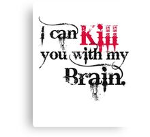 I can kill you with my brain. Canvas Print