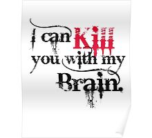 I can kill you with my brain. Poster