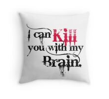 I can kill you with my brain. Throw Pillow