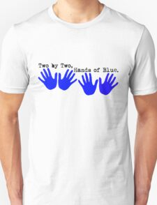 Two by Two, Hands of Blue. Unisex T-Shirt
