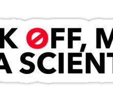 Back off, Man. I'm a Scientist. Sticker
