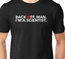 Back off, Man. I'm a Scientist. Unisex T-Shirt