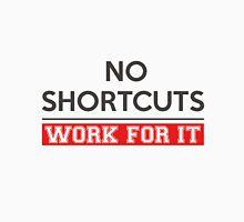 No shortcuts work for it Unisex T-Shirt