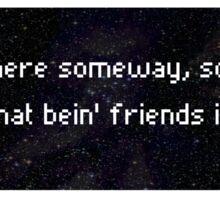 Bein' Friends Sticker