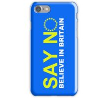 Say NO Believe in Britain iPhone Case/Skin