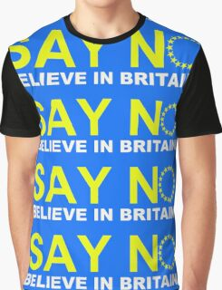 Say NO Believe in Britain Graphic T-Shirt