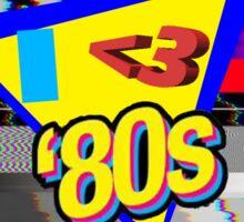 I <3 80s Sticker