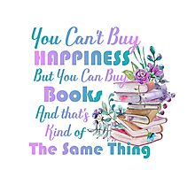 You can't buy Happiness but you can buy books Photographic Print