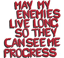 may my enemies live on so they can see me progress Photographic Print