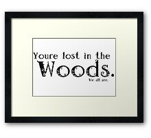 You're lost in the Woods Framed Print