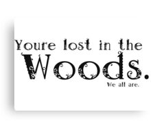 You're lost in the Woods Canvas Print