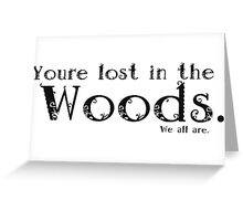 You're lost in the Woods Greeting Card