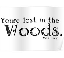 You're lost in the Woods Poster