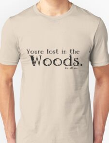 You're lost in the Woods Unisex T-Shirt