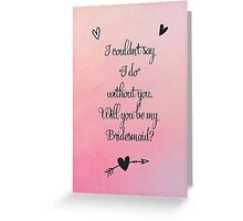 Bridesmaid cards Greeting Card