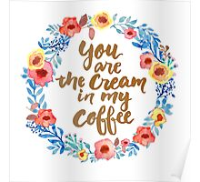 You are the cream in my Coffee Watercolor Brush Writing Floral Wreath Poster