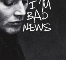 "Dean Winchester ""I know I'm bad news"" Sticker"