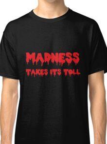 Madness Takes Its Toll... B&R Classic T-Shirt