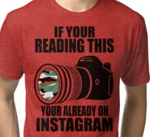 *ORIGINAL* If Your Reading This Your Already On Instagram *T-SHIRT* Tri-blend T-Shirt