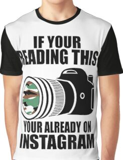 *ORIGINAL* If Your Reading This Your Already On Instagram *T-SHIRT* Graphic T-Shirt
