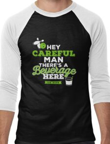 Hey careful man there's a beverage here Men's Baseball ¾ T-Shirt