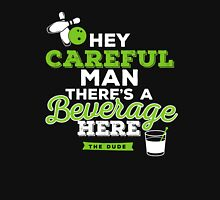 Hey careful man there's a beverage here Unisex T-Shirt