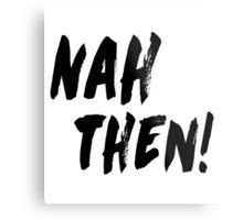 NAH THEN! Northern Slang Metal Print