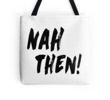 NAH THEN! Northern Slang Tote Bag