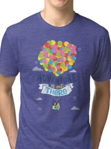 Adventure is out there Tri-blend T-Shirt