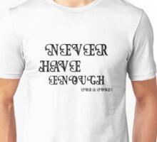 Never Have Enough ???? Unisex T-Shirt