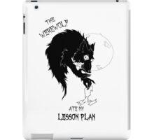 Werewolf ate my lesson plan iPad Case/Skin