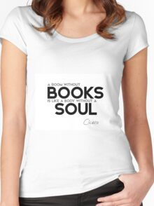 a room without books is like a body without a soul - cicero Women's Fitted Scoop T-Shirt
