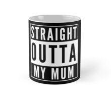 Straight Outta My Mum Mug