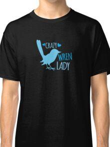 Crazy Wren Lady (Blue wren pretty bird) Classic T-Shirt