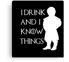 I drink and i know things - Tyrion (2) Canvas Print