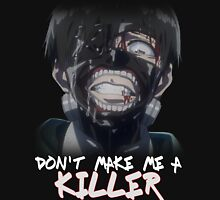 Kaneki Ken - Don't make me a killer Unisex T-Shirt