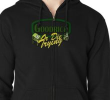 Goodrich (and Die Trying) Zipped Hoodie