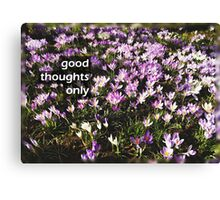 Good thoughts only Canvas Print